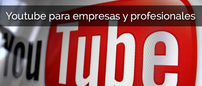Youtube para empresas y profesionales
